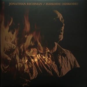 Jonathan Richman: Ishkode! Ishkode!